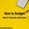 How to Budget Step 5 – Paychecks and Income