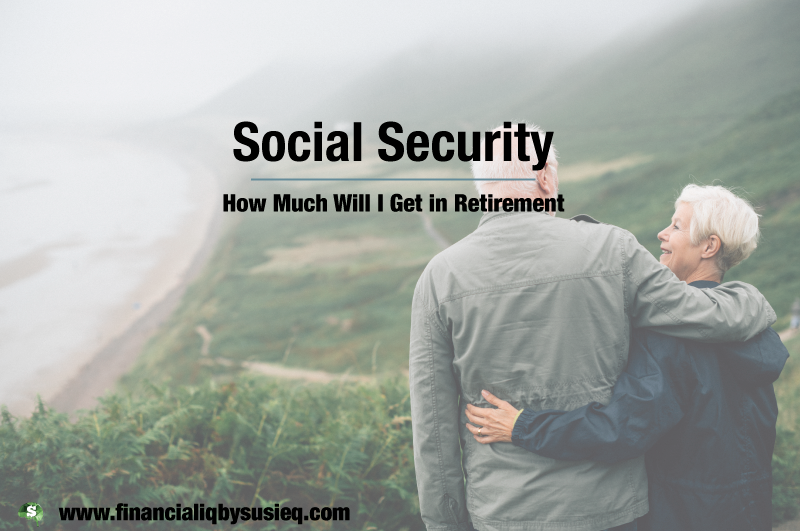 Social Security: How Much Will I Get in Retirement