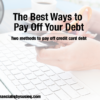 The Best Ways to Pay Off Your Debt
