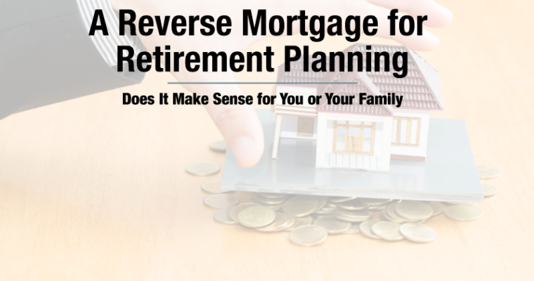 A Reverse Mortgage for Retirement Planning